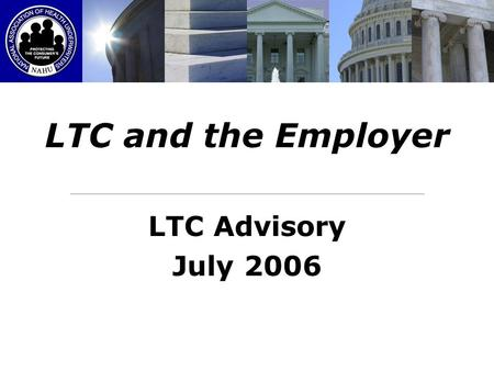 LTC and the Employer LTC Advisory July 2006. Todays Employer Workplace The aging of America is, predictably, having an impact on business The child care.