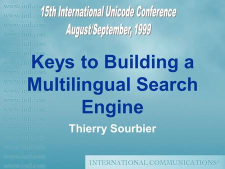Keys to Building a Multilingual Search Engine Thierry Sourbier.