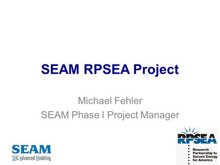 SEAM RPSEA Project Michael Fehler SEAM Phase I Project Manager.