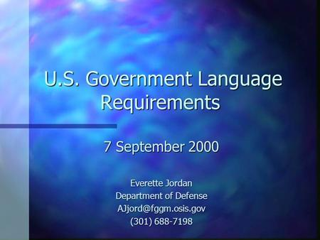 U.S. Government Language Requirements U.S. Government Language Requirements 7 September 2000 Everette Jordan Department of Defense