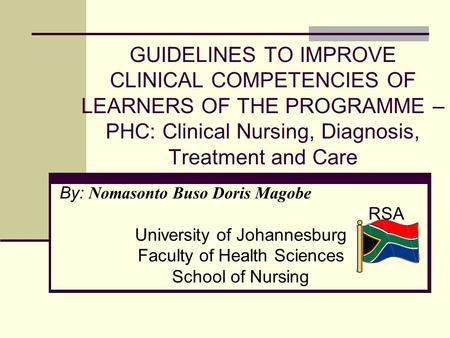 GUIDELINES TO IMPROVE CLINICAL COMPETENCIES OF LEARNERS OF THE PROGRAMME – PHC: Clinical Nursing, Diagnosis, Treatment and Care By: Nomasonto Buso Doris.