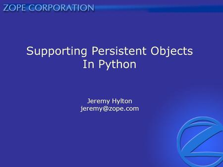 Supporting Persistent Objects In Python Jeremy Hylton