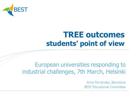 TREE outcomes students point of view European universities responding to industrial challenges, 7th March, Helsinki Anna Fernández, Barcelona BEST Educational.