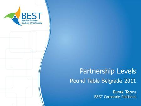 Partnership Levels Round Table Belgrade 2011 Burak Topcu BEST Corporate Relations.