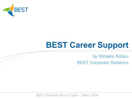 BEST Career Support by Mihaela Rotaru BEST Corporate Relations BEST Partners Round Table - Tallinn 2008.