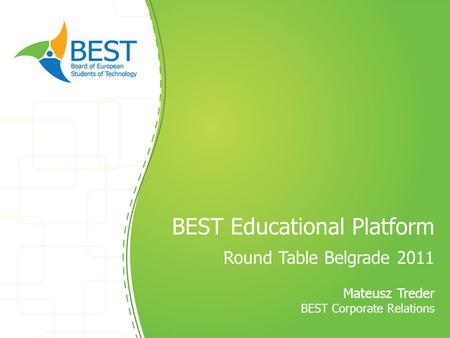 BEST Educational Platform Round Table Belgrade 2011 Mateusz Treder BEST Corporate Relations.