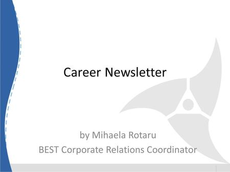 Career Newsletter by Mihaela Rotaru BEST Corporate Relations Coordinator.