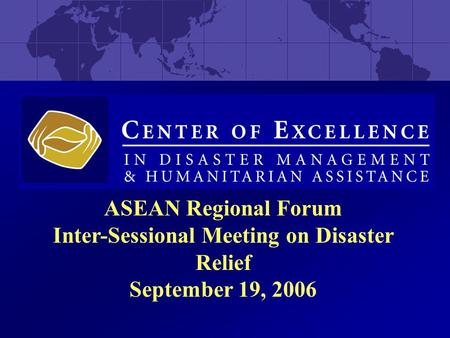ASEAN Regional Forum Inter-Sessional Meeting on Disaster Relief September 19, 2006.