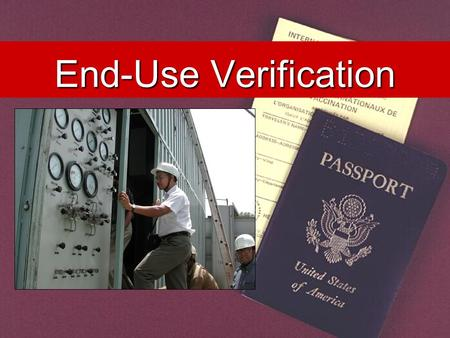 End-Use Verification. Military Items Dual Use and Commercial Items Controlled by the State Department Controlled by the Commerce Department.