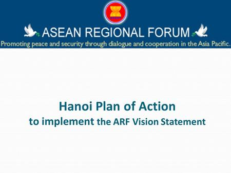 Hanoi Plan of Action to implement the ARF Vision Statement.