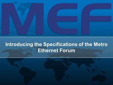 1 Introducing the Specifications of the Metro Ethernet Forum.