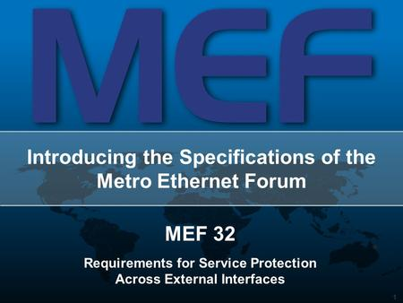 1 Introducing the Specifications of the Metro Ethernet Forum MEF 32 Requirements for Service Protection Across External Interfaces.