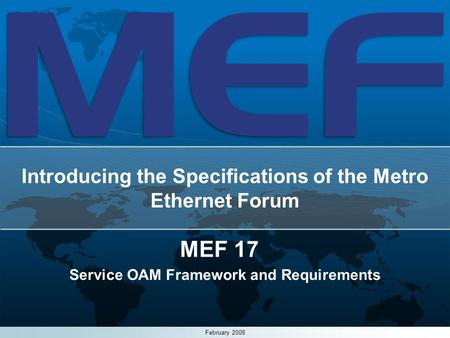 1 Introducing the Specifications of the Metro Ethernet Forum MEF 17 Service OAM Framework and Requirements February 2008.