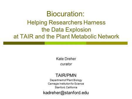 Kate Dreher curator TAIR/PMN Department of Plant Biology