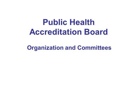 Public Health Accreditation Board Organization and Committees.