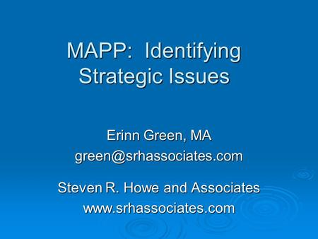 MAPP: Identifying Strategic Issues Erinn Green, MA Steven R. Howe and Associates