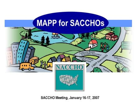 MAPP for SACCHOs SACCHO Meeting, January 16-17, 2007.