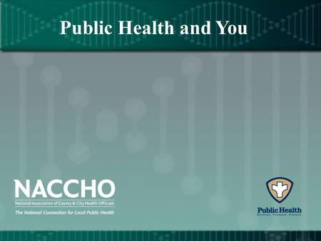 Public Health and You. Public health is in the news everyday.