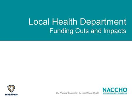The National Connection for Local Public Health Local Health Department Funding Cuts and Impacts.