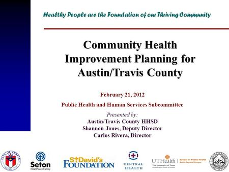 February 21, 2012 Public Health and Human Services Subcommittee Presented by: Austin/Travis County HHSD Shannon Jones, Deputy Director Carlos Rivera, Director.