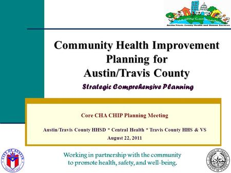 Working in partnership with the community to promote health, safety, and well-being. Community Health Improvement Planning for Austin/Travis County Community.