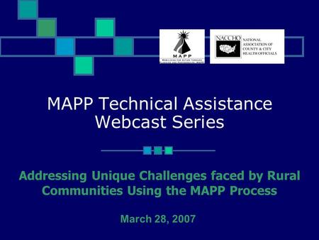 MAPP Technical Assistance Webcast Series Addressing Unique Challenges faced by Rural Communities Using the MAPP Process March 28, 2007.