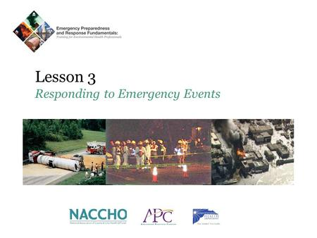Lesson 3 Responding to Emergency Events. For additional information or questions please contact Toledo-Lucas County Health Department APC: