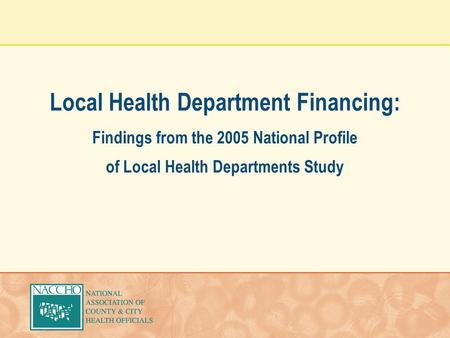 Local Health Department Financing: Findings from the 2005 National Profile of Local Health Departments Study.