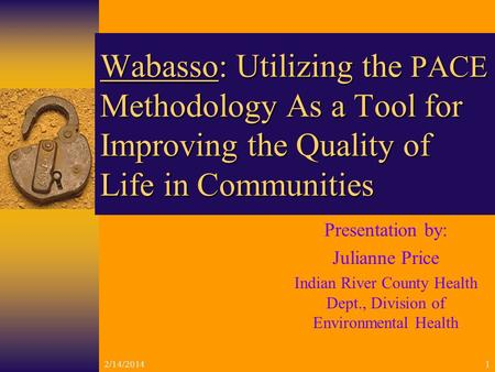 2/14/20141 Wabasso: Utilizing the PACE Methodology As a Tool for Improving the Quality of Life in Communities Presentation by: Julianne Price Indian River.