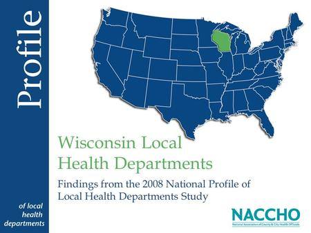 Findings from the 2008 National Profile of Local Health Departments Study Wisconsin Local Health Departments.