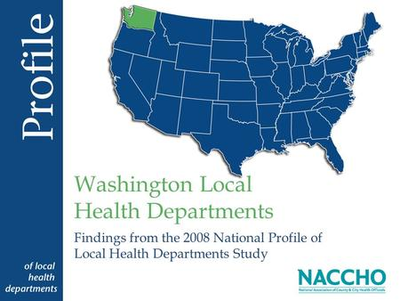 Findings from the 2008 National Profile of Local Health Departments Study Washington Local Health Departments.