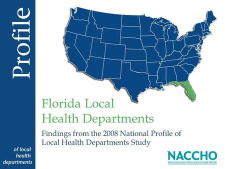 Findings from the 2008 National Profile of Local Health Departments Study Florida Local Health Departments.