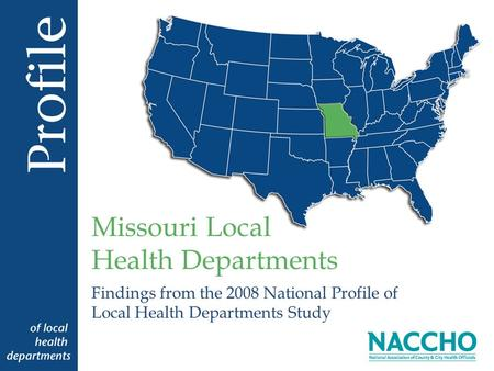 Findings from the 2008 National Profile of Local Health Departments Study Missouri Local Health Departments.