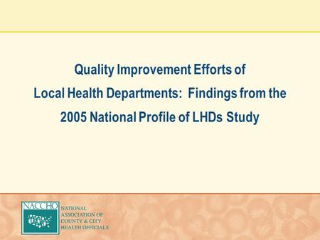 Quality Improvement Efforts of Local Health Departments: Findings from the 2005 National Profile of LHDs Study.