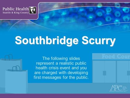 Southbridge Scurry The following slides represent a realistic public health crisis event and you are charged with developing first messages for the public.
