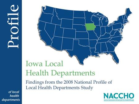Findings from the 2008 National Profile of Local Health Departments Study Iowa Local Health Departments.