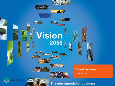 Vision 2050 The new agenda for business Title of the event Place & date.