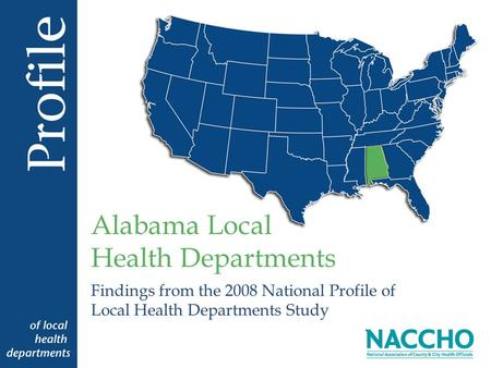 Findings from the 2008 National Profile of Local Health Departments Study Alabama Local Health Departments.