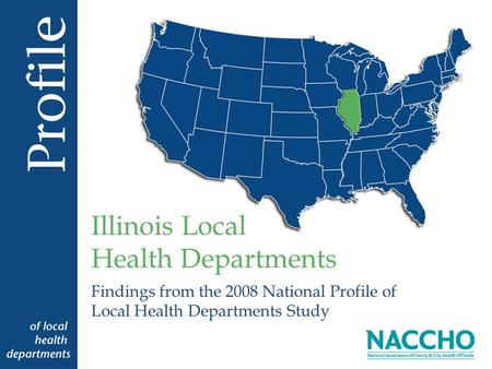 Findings from the 2008 National Profile of Local Health Departments Study Illinois Local Health Departments.