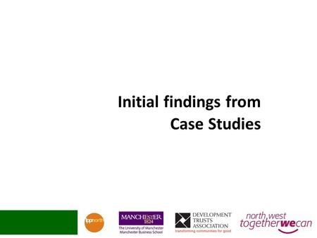 Initial findings from Case Studies. Key turning points: Securing the SureStart contract created a major step change A companywide review enabled some.