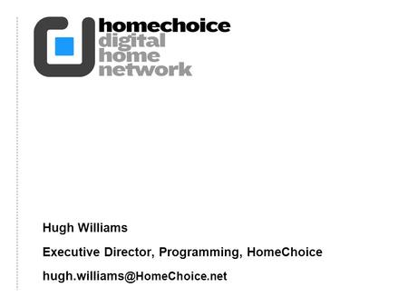 Hugh Williams Executive Director, Programming, HomeChoice
