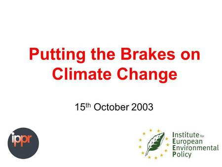 Putting the Brakes on Climate Change 15 th October 2003.