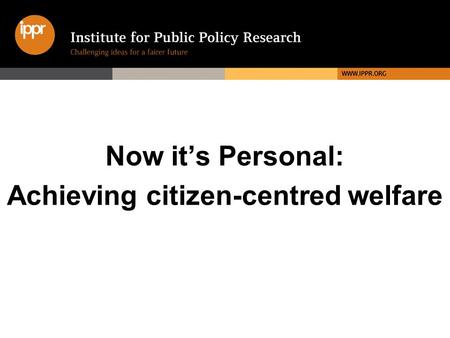 Now its Personal: Achieving citizen-centred welfare.