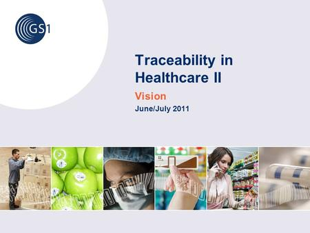 Traceability in Healthcare II Vision June/July 2011.