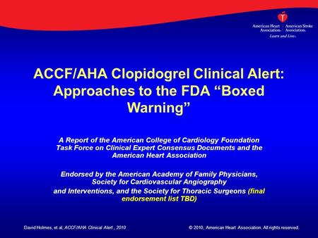 "ACCF/AHA Clopidogrel Clinical Alert: Approaches to the FDA ""Boxed Warning"" A Report of the American College of Cardiology Foundation Task Force on Clinical."