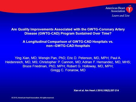 © 2010, American Heart Association. All rights reserved. Are Quality Improvements Associated with the GWTG-Coronary Artery Disease (GWTG-CAD) Program Sustained.