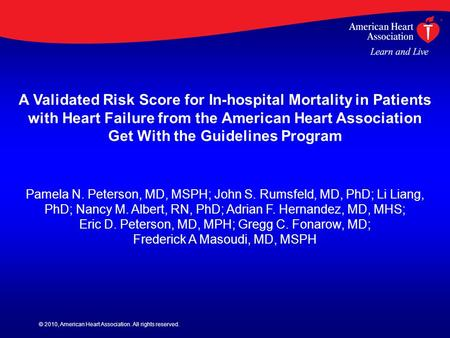 © 2010, American Heart Association. All rights reserved. A Validated Risk Score for In-hospital Mortality in Patients with Heart Failure from the American.