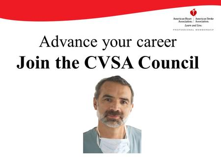 Advance your career Join the CVSA Council. By becoming an AHA/ASA Professional Member of the Council on Cardiovascular Surgery and Anesthesia (CVSA),