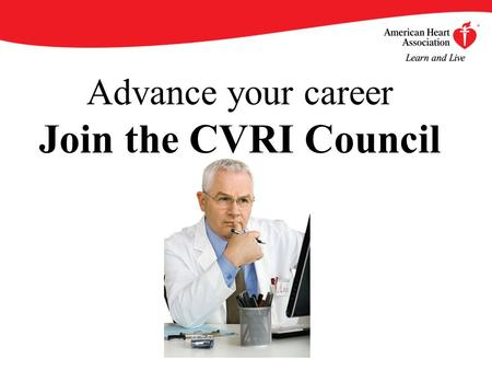 Advance your career Join the CVRI Council. By becoming an AHA/ASA Professional Member of the Council on Cardiovascular Radiology and Intervention (CVRI),