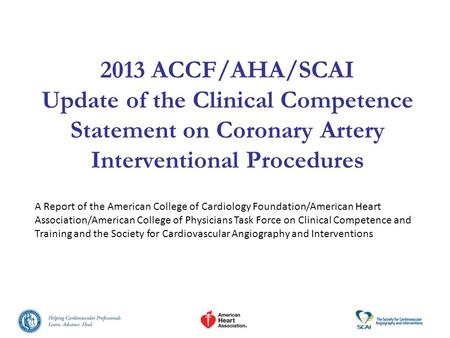2013 ACCF/AHA/SCAI Update of the Clinical Competence Statement on Coronary Artery Interventional Procedures A Report of the American College of Cardiology.
